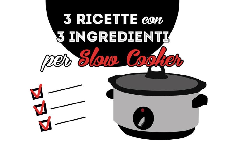 3 ricette con 3 ingredienti per slow cooker