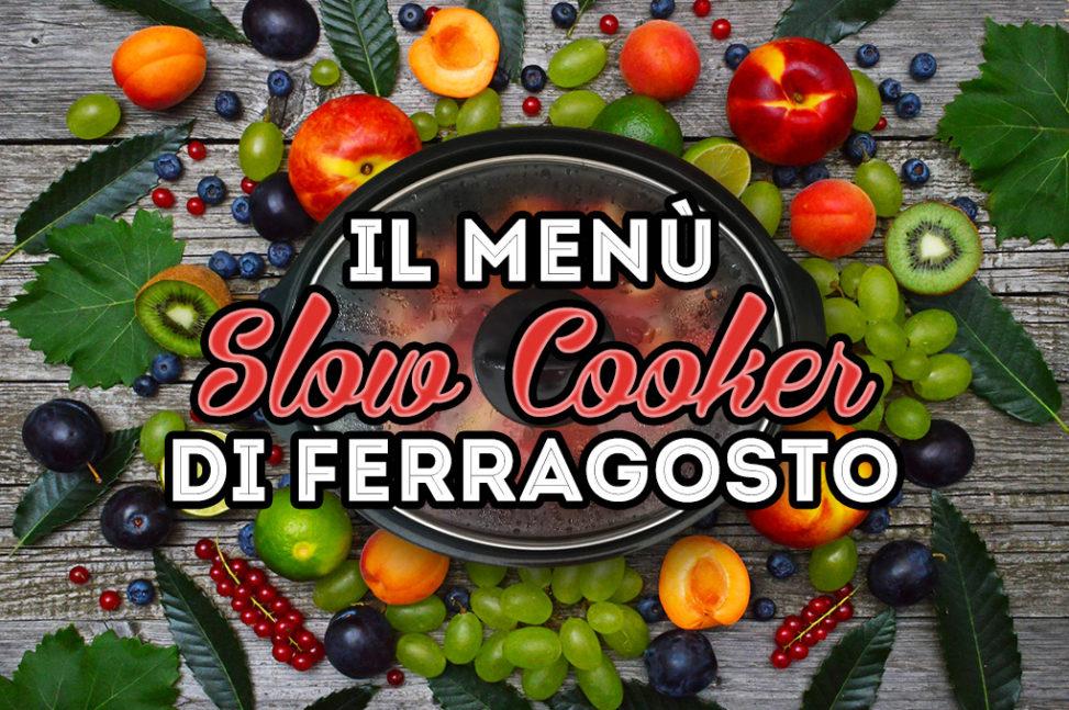 menù ferragosto ricette estive per la slow cooker